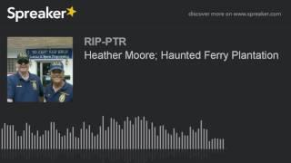 Heather Moore; Haunted Ferry Plantation (part 5 of 5)