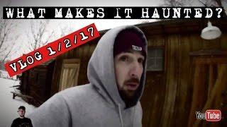 (VLOG 1/2/17) WHAT ACTUALLY MAKES A PLACE HAUNTED?
