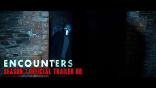 ENCOUNTERS - SEASON 1 (2017) | OFFICIAL TRAILER | HD | GHOSTS PARANORMAL DOCUMENTARY