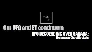 UFO DESCENDS OVER CANADA: Droppers And Ghost Rockets