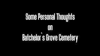 SOME THOUGHTS ON BACHELORS GROVE CEMETERY