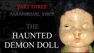 The Demon Doll | Haunted Item | Paranormal Voice | Session Three