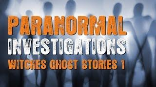 Paranormal Investigations - Witches Ghost Stories 1