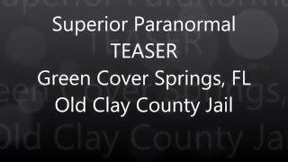 Superior Paranormal - TEASER - Clay County Jail in Green Cove Springs, FL