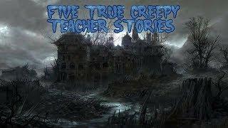 5 True Creepy Teacher Stories