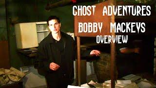 GHOST ADVENTURES: BOBBY MACKEYS (OVERVIEW)
