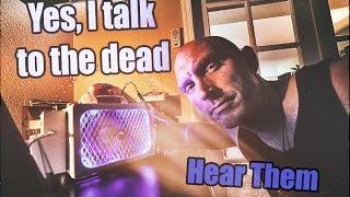 Yes, I talk to the dead. Hear them using my Portal.