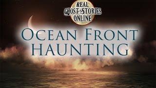 Ocean Front Haunting | Paranormal, Ghosts, Supernatural, Hauntings