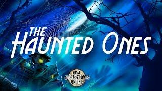 The Haunted Ones | Ghost Stories, Paranormal, Supernatural, Hauntings, Horror