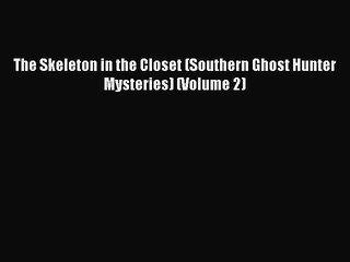 Download The Skeleton in the Closet (Southern Ghost Hunter Mysteries) (Volume 2)  EBook