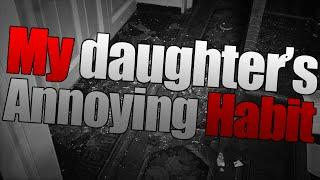 My daughter's Annoying Habit ~ Nosleep ~ By EZMisery ~ Sir Ayme