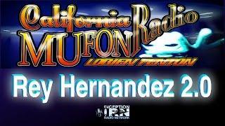 Rey Hernandez 2.0 - ExtraTerrestrial Encounters - California Mufon Radio