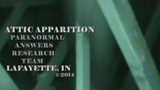 Paranormal Answers Research Team, ATTIC APPARITION, Lafayette, IN, April 5, 2014