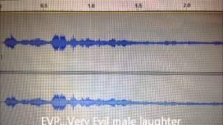 EVP....Evil male laughter....very scary.....EARPHONES NEEDED