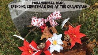 Paranormal Vlog Spending Christmas Eve at the GraveYard