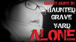 ALONE IN HAUNTED GRAVE YARD | GHOST HUNT