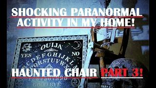 Insane PARANORMAL Activity In My Home! | Scary OUIJA & Kinect | Real HAUNTED Ghost Chair Part 3!