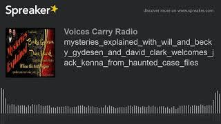 mysteries explained with will and becky gydesen and david clark welcomes jack kenna from haunted cas