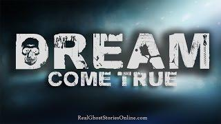 Dream Come True | Ghost Stories, Paranormal, Supernatural, Hauntings, Horror