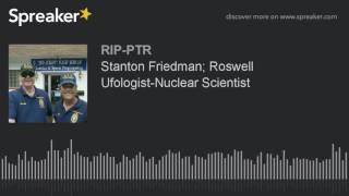 Stanton Friedman; Roswell Ufologist-Nuclear Scientist (part 2 of 5)
