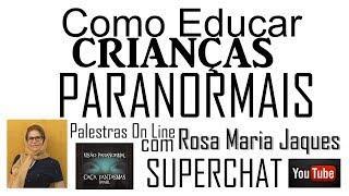 Como Educar Crianças Paranormais - Palestra On-line Rosa Maria Jaques - Caça Fantasmas Brasil