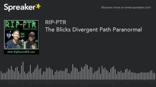 The Blicks Divergent Path Paranormal (part 2 of 5)