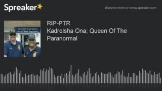 Kadrolsha Ona; Queen Of The Paranormal (part 6 of 6)