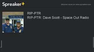 RIP-PTR: Dave Scott - Space Out Radio