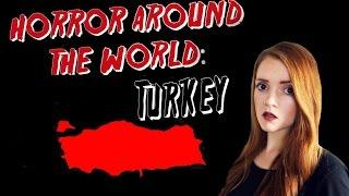 ✈ Horror Around the World ✈ Episode 10: TURKEY