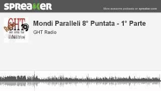 Mondi Paralleli 8° Puntata - 1° Parte (parte 3 di 4, creato con Spreaker)
