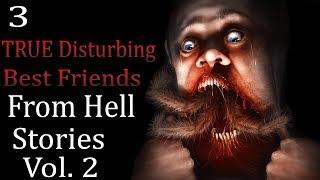 3 TRUE Disturbing Best Friends from Hell Stories Vol  2