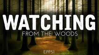 Watching From The Woods | Ghost Stories, Paranormal, Supernatural, Hauntings, Horror