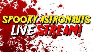 SPOOKYASTRONAUTS LIVE STREAM !