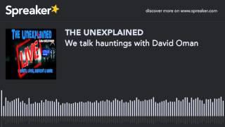 We talk hauntings with David Oman