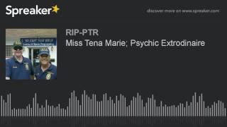 Miss Tena Marie; Psychic Extrodinaire (part 4 of 5)