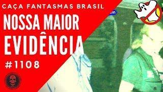 NOSSA MAIOR EVIDÊNCIA - Caça Fantasmas Brasil - #1108