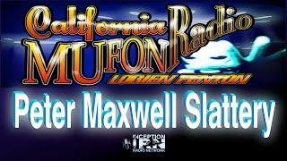 Peter Maxwell Slattery - Fourth Kind Contact - California Mufon Radio