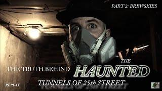 PART 2 THE TRUTH BEHIND THE HAUNTED TUNNELS OF OGDENS 25TH STREET ( BREWSKIES )