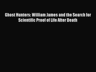 PDF Ghost Hunters: William James and the Search for Scientific Proof of Life After Death  EBook