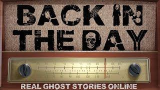 Back In The Day | Ghost Stories, Paranormal, Supernatural, Hauntings, Horror