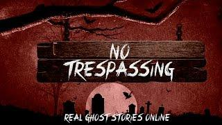 No Trespassing | Ghost Stories, Paranormal, Supernatural, Hauntings, Horror
