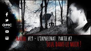 ๏ TRAILER #19 L'ORPHELINAT 2ème partie PROJET ACTIVITY, seul dans le noir