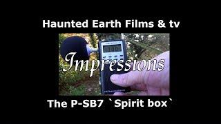 MY IMPRESSIONS OF THE P-SB7 `SPIRIT BOX` WITH COMPARISONS