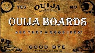 Ouija Boards - Good or Bad?