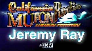 Jeremy Ray - The UFO Crime Scene - California Mufon Radio