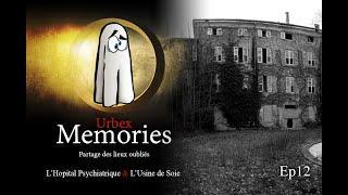 Urbex Memories - L'Hôpital Psychiatrique & L'usine de Soie - EP12