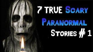 7 true scary paranormal stories # 1
