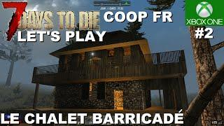 ☣ 7 DAYS TO DIE #2 Chalet barricadé - Let's play en COOP (Xbox One)