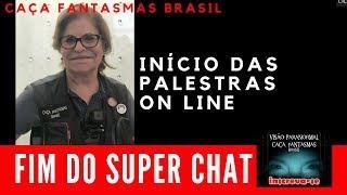 FIM SUPER CHAT INICIO PALESTRAS ON LINE CAÇA FANTASMAS BRASIL