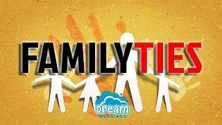 Family Ties | Dream Meanings & Dream Interpretation